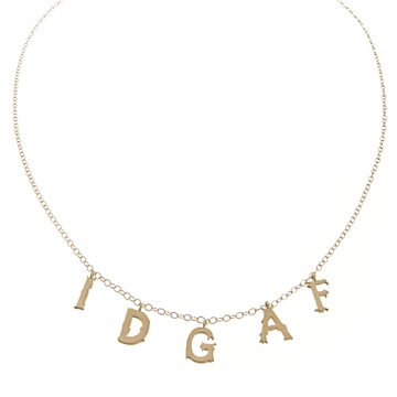IDGAF necklace.
